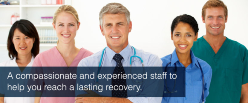 A compassionate and experienced staff to help you reach a lasting recovery