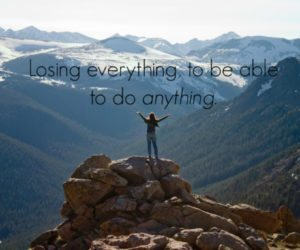 Sobriety: Losing everything to be able to do anything