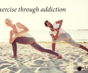 Exercise through Addiction